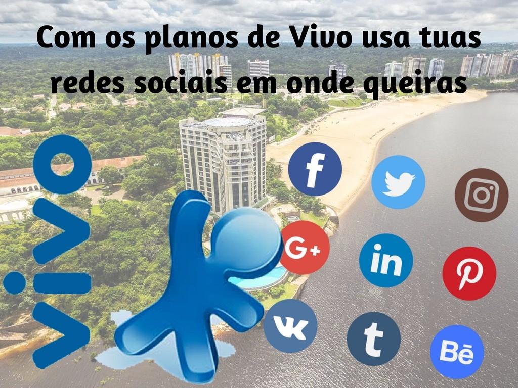 Usa a redes sociais com Vivo