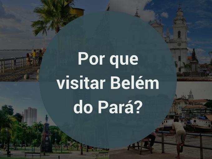 Por que visitar Belém do Pará?