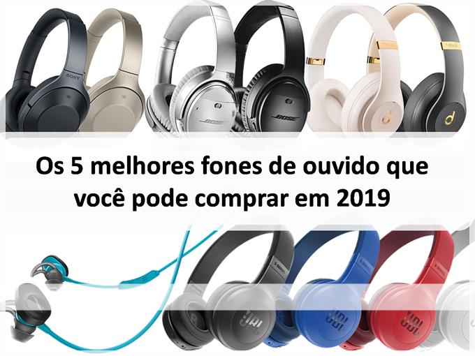 Os 5 melhores fones de ouvido que você pode comprar em 2019
