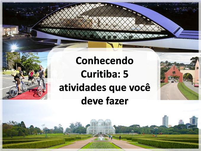 Conhecendo Curitiba: 5 atividades que você deve fazer
