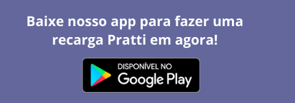 Baixe nosso app para fazer uma recarga Pratti em agora!