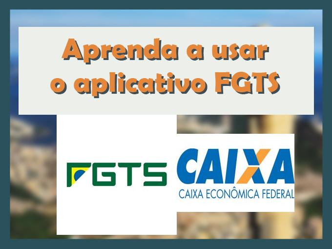 Aprenda a usar o aplicativo FGTS