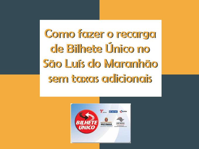 Como fazer o recarga de Bilhete Único no São Luís do Maranhão sem taxas adicionais