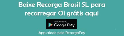 Baixe Recarga Brasil SL para recarregar Oi grátis aqui
